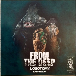 From the Deep: Lobotomy expansion