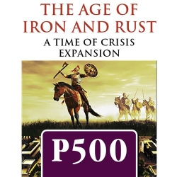 The Age of Iron & Rust: Time of Crisis Exp